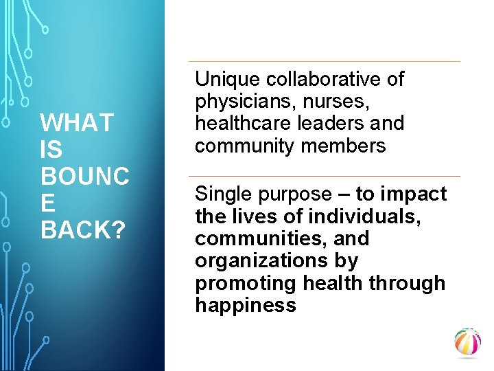 WHAT IS BOUNC E BACK? Unique collaborative of physicians, nurses, healthcare leaders and community
