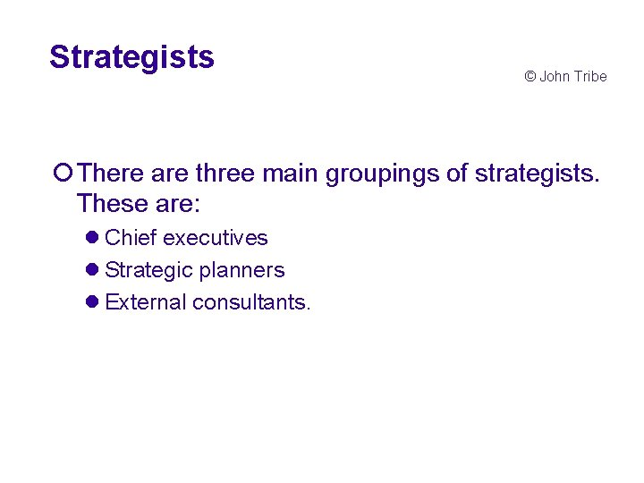 Strategists © John Tribe ¡There are three main groupings of strategists. These are: l