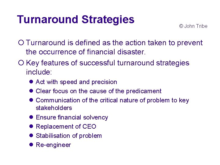 Turnaround Strategies © John Tribe ¡ Turnaround is defined as the action taken to