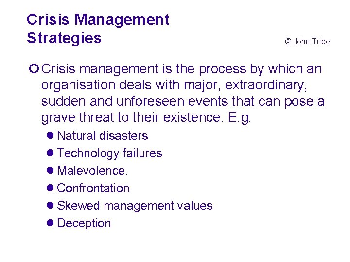 Crisis Management Strategies © John Tribe ¡ Crisis management is the process by which