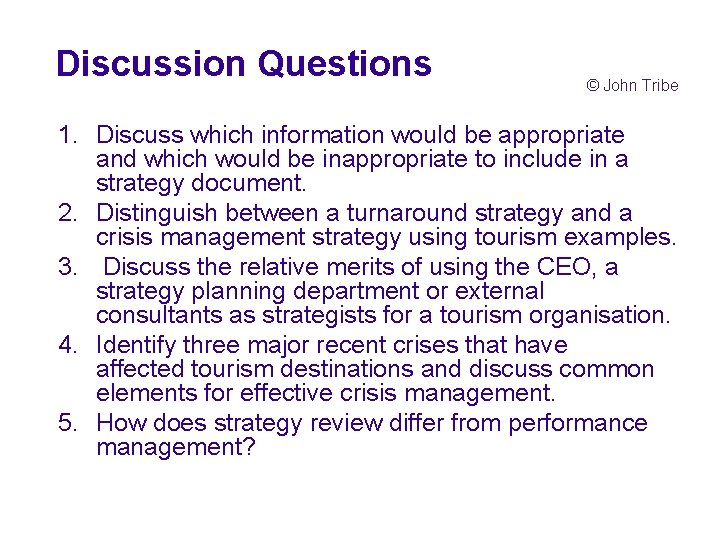 Discussion Questions © John Tribe 1. Discuss which information would be appropriate and which