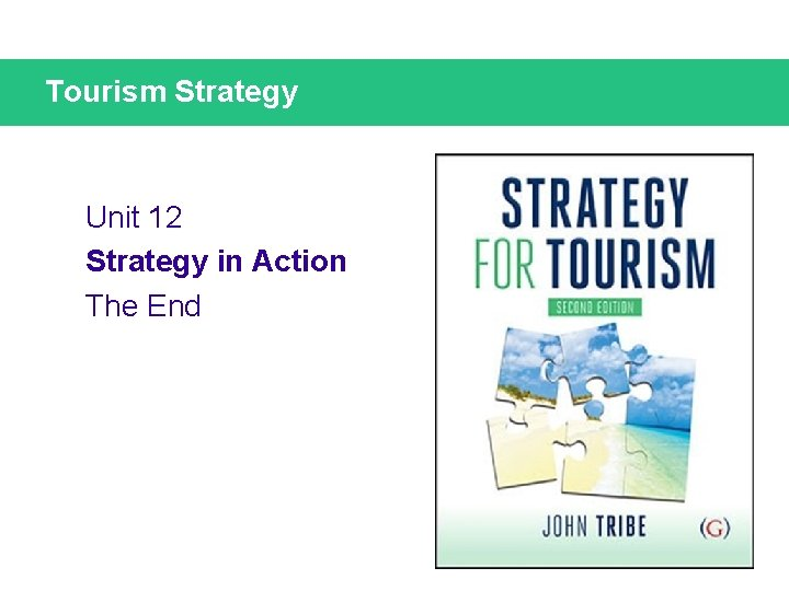 Tourism Strategy Unit 12 Strategy in Action The End