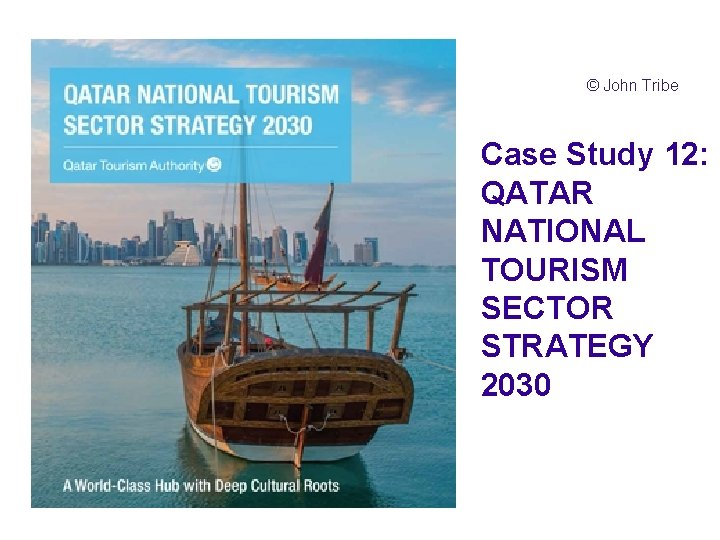 © John Tribe Case Study 12: QATAR NATIONAL TOURISM SECTOR STRATEGY 2030