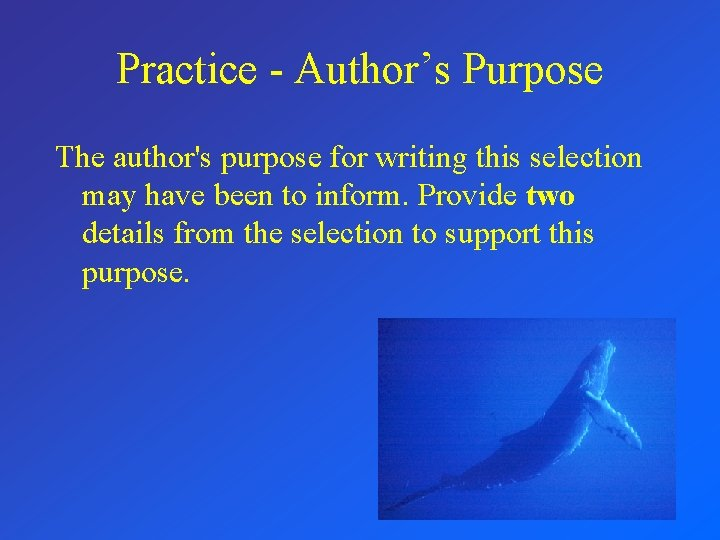 Practice - Author's Purpose The author's purpose for writing this selection may have been