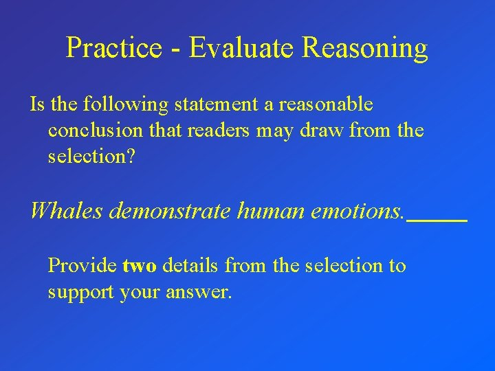 Practice - Evaluate Reasoning Is the following statement a reasonable conclusion that readers may