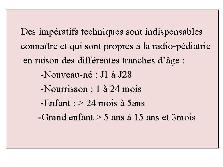 Des impératifs techniques sont indispensables connaître et qui sont propres à la radio-pédiatrie en