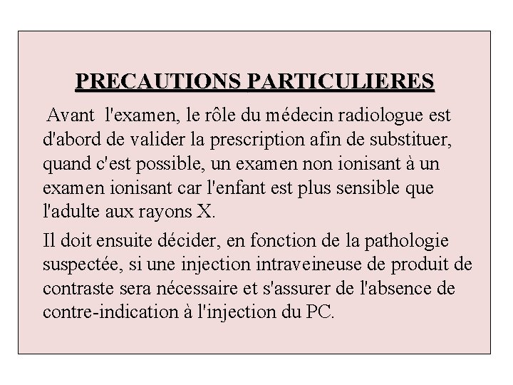 PRECAUTIONS PARTICULIERES Avant l'examen, le rôle du médecin radiologue est d'abord de valider la