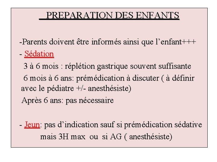 PREPARATION DES ENFANTS -Parents doivent être informés ainsi que l'enfant+++ - Sédation 3 à