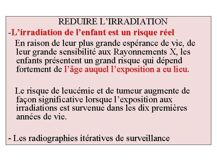 REDUIRE L'IRRADIATION -L'irradiation de l'enfant est un risque réel En raison de leur plus