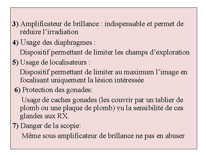 3) Amplificateur de brillance : indispensable et permet de réduire l'irradiation 4) Usage des