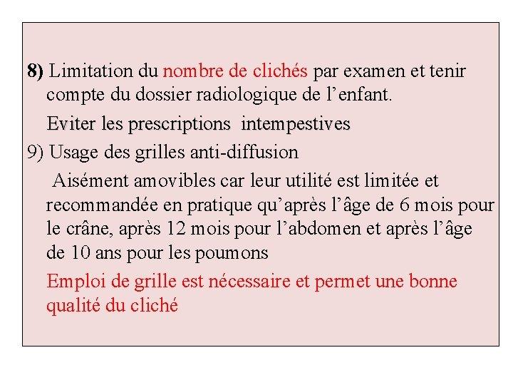 8) Limitation du nombre de clichés par examen et tenir compte du dossier radiologique