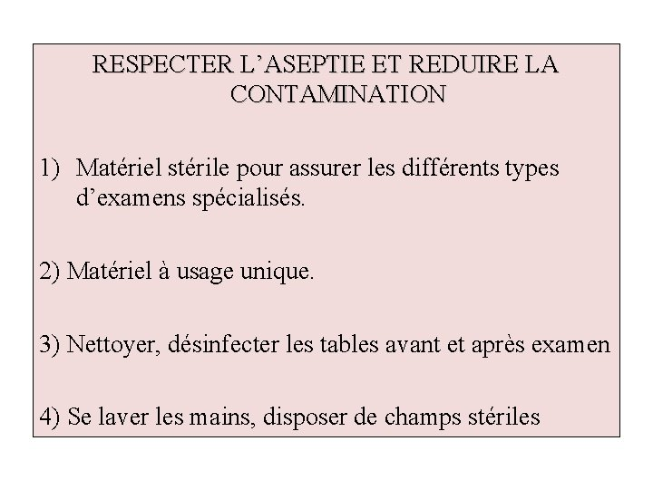 RESPECTER L'ASEPTIE ET REDUIRE LA CONTAMINATION 1) Matériel stérile pour assurer les différents types