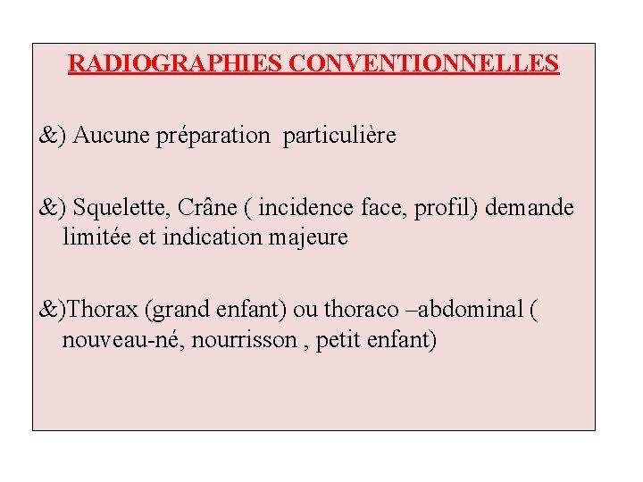 RADIOGRAPHIES CONVENTIONNELLES &) Aucune préparation particulière &) Squelette, Crâne ( incidence face, profil) demande