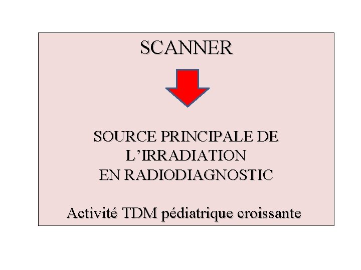 SCANNER SOURCE PRINCIPALE DE L'IRRADIATION EN RADIODIAGNOSTIC Activité TDM pédiatrique croissante
