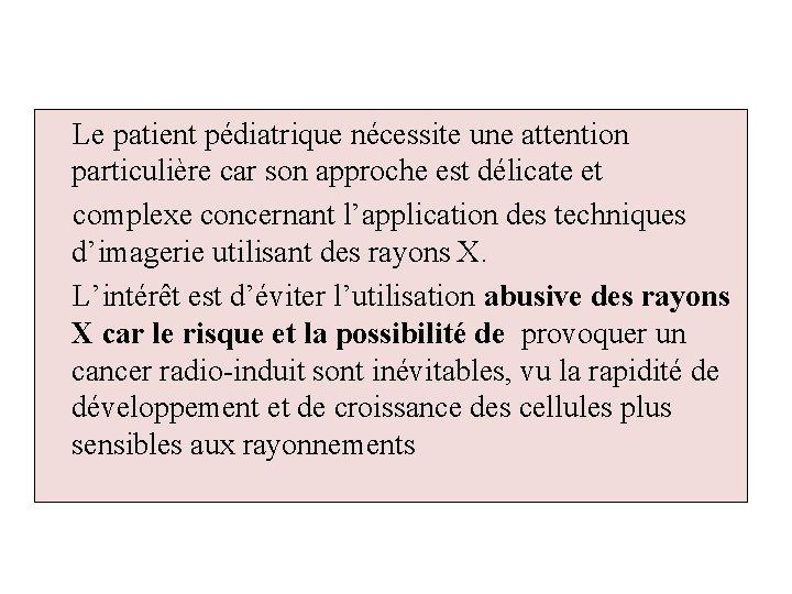 Le patient pédiatrique nécessite une attention particulière car son approche est délicate et complexe