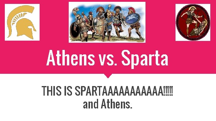 Athens vs. Sparta THIS IS SPARTAAAAAA!!!!! and Athens.