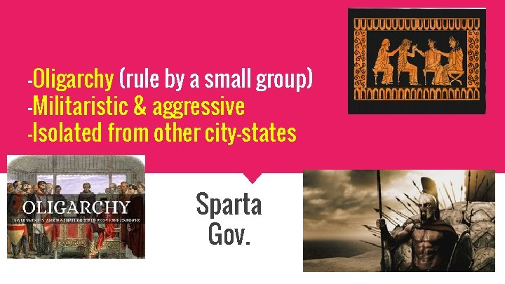 -Oligarchy (rule by a small group) -Militaristic & aggressive -Isolated from other city-states Sparta