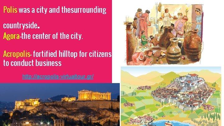 Polis was a city and thesurrounding . countryside Agora-the center of the city. Acropolis-