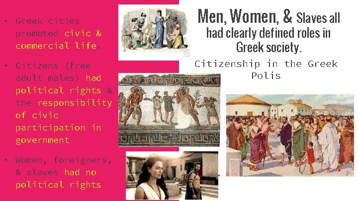 • Greek cities promoted civic & commercial life. • Citizens (free adult males)