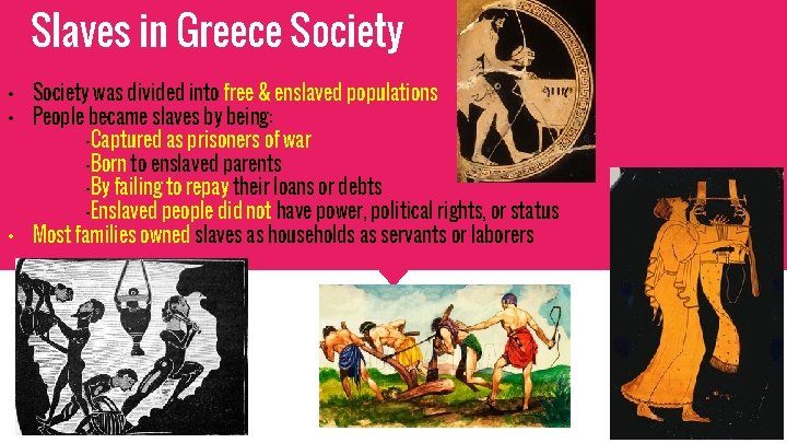 Slaves in Greece Society • Society was divided into free & enslaved populations •