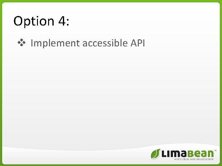 Option 4: v Implement accessible API