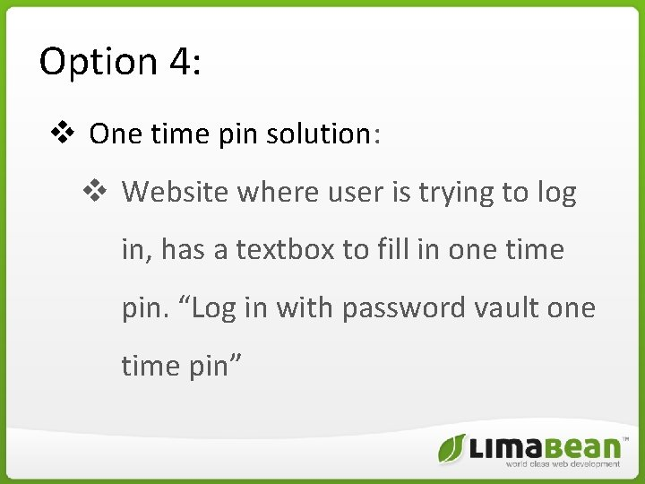 Option 4: v One time pin solution: v Website where user is trying to
