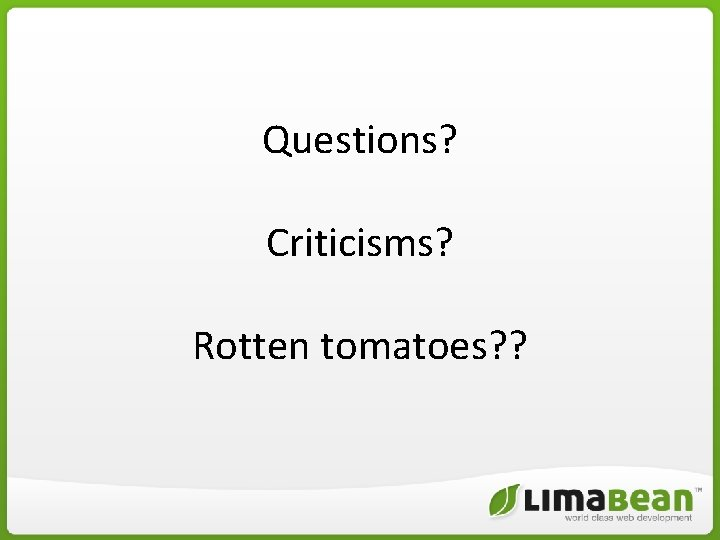 Questions? Criticisms? Rotten tomatoes? ?