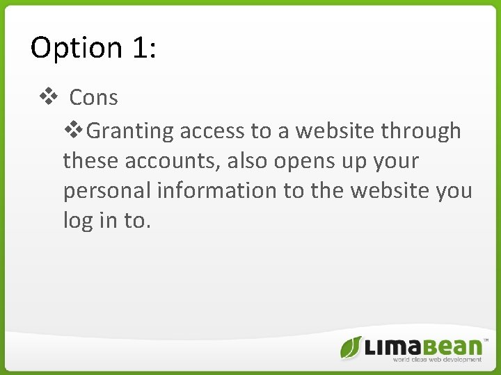 Option 1: v Cons v. Granting access to a website through these accounts, also