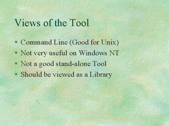 Views of the Tool § § Command Line (Good for Unix) Not very useful