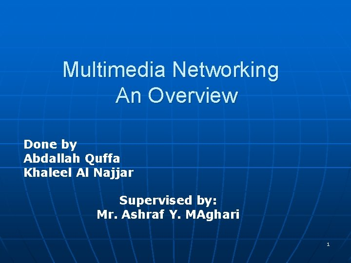 Multimedia Networking An Overview Done by Abdallah Quffa Khaleel Al Najjar Supervised by: Mr.