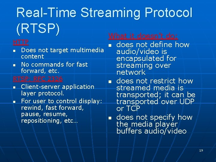 Real-Time Streaming Protocol (RTSP) What it doesn't do: HTTP n Does not target multimedia