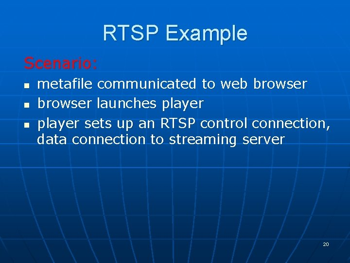 RTSP Example Scenario: n n n metafile communicated to web browser launches player sets