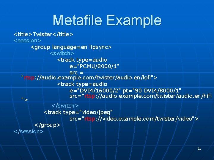 "Metafile Example <title>Twister</title> <session> <group language=en lipsync> <switch> <track type=audio e=""PCMU/8000/1"" src = ""rtsp:"