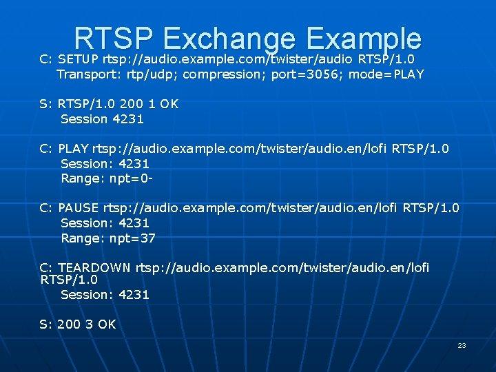 RTSP Exchange Example C: SETUP rtsp: //audio. example. com/twister/audio RTSP/1. 0 Transport: rtp/udp; compression;