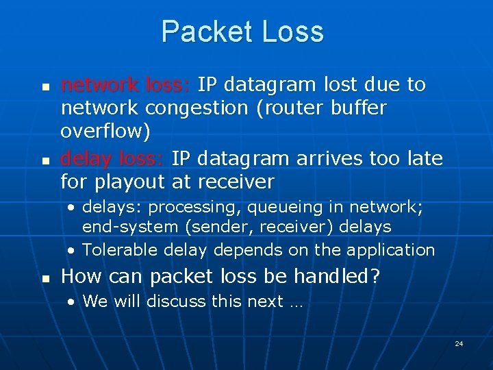 Packet Loss n n network loss: IP datagram lost due to network congestion (router