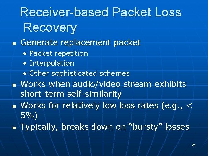 Receiver-based Packet Loss Recovery n Generate replacement packet • • • n n n