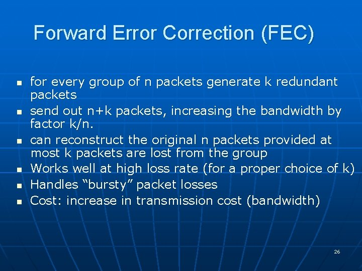 Forward Error Correction (FEC) n n n for every group of n packets generate