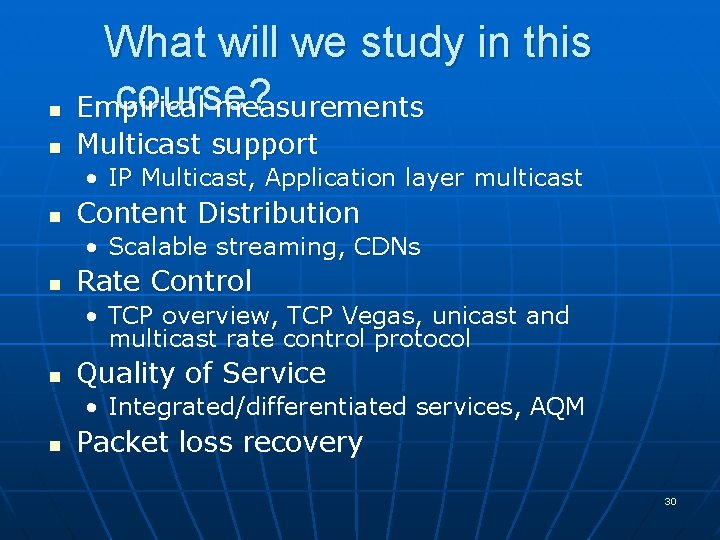 n What will we study in this course? Empirical measurements n Multicast support •