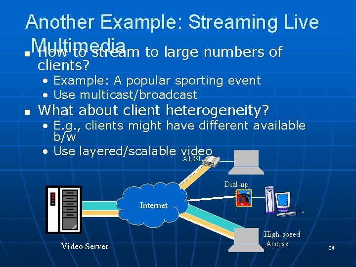 Another Example: Streaming Live Multimedia n How to stream to large numbers of clients?
