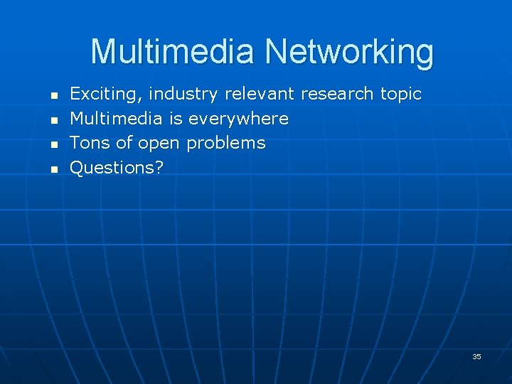 Multimedia Networking n n Exciting, industry relevant research topic Multimedia is everywhere Tons of