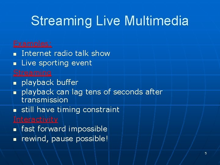 Streaming Live Multimedia Examples: n Internet radio talk show n Live sporting event Streaming