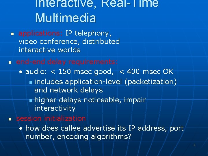 Interactive, Real-Time Multimedia n n n applications: IP telephony, video conference, distributed interactive worlds