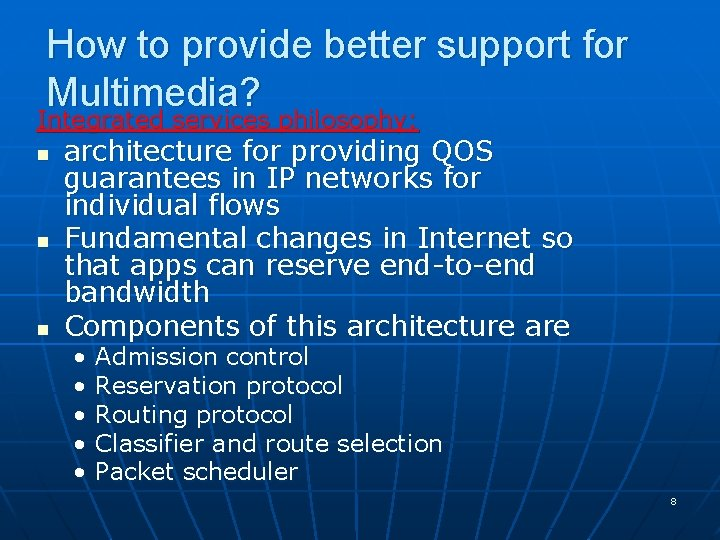 How to provide better support for Multimedia? Integrated services philosophy: n n n architecture