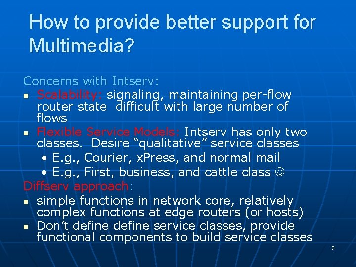 How to provide better support for Multimedia? Concerns with Intserv: n Scalability: signaling, maintaining