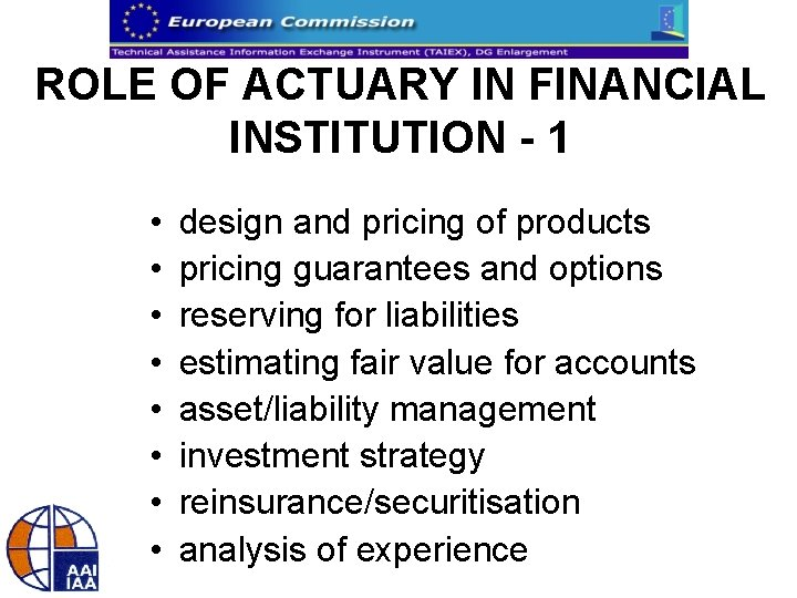 ROLE OF ACTUARY IN FINANCIAL INSTITUTION - 1 • • design and pricing of