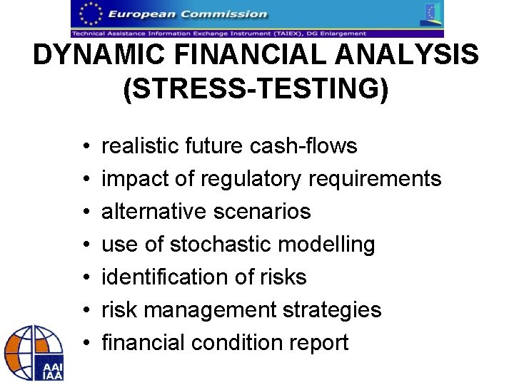 DYNAMIC FINANCIAL ANALYSIS (STRESS-TESTING) • • realistic future cash-flows impact of regulatory requirements alternative