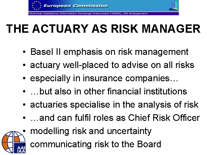 THE ACTUARY AS RISK MANAGER • • Basel II emphasis on risk management actuary