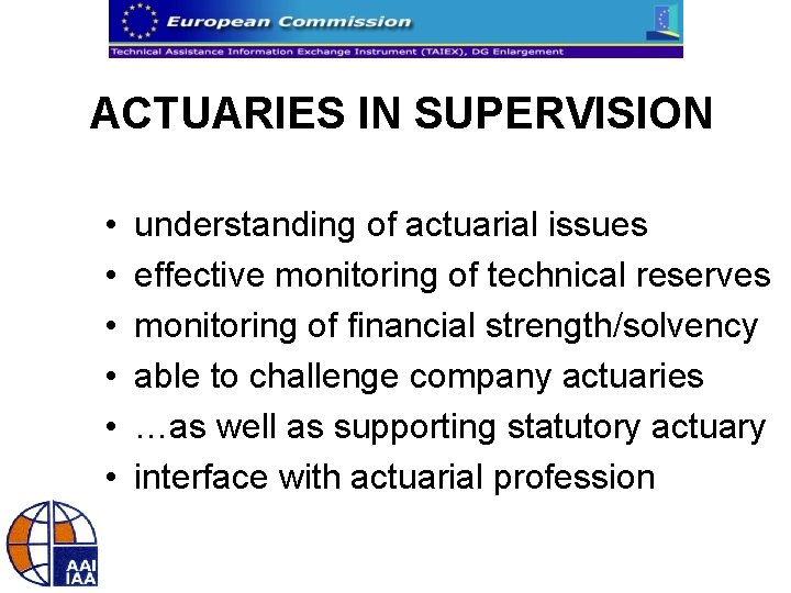 ACTUARIES IN SUPERVISION • • • understanding of actuarial issues effective monitoring of technical