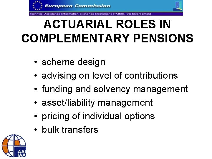 ACTUARIAL ROLES IN COMPLEMENTARY PENSIONS • • • scheme design advising on level of