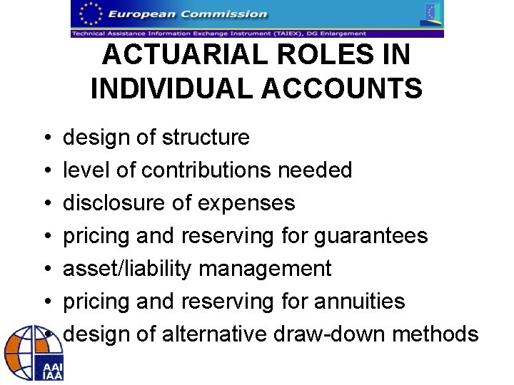 ACTUARIAL ROLES IN INDIVIDUAL ACCOUNTS • • design of structure level of contributions needed